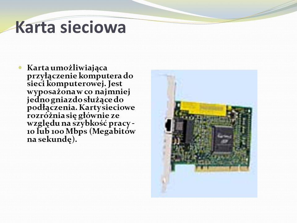 Karta sieciowa Karta umożliwiająca przyłączenie komputera do sieci komputerowej. Jest wyposażona w co najmniej jedno gniazdo służące do podłączenia. K