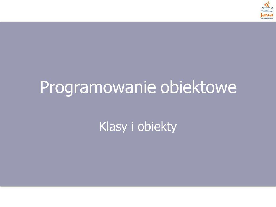 Programowanie obiektowe Klasy i obiekty