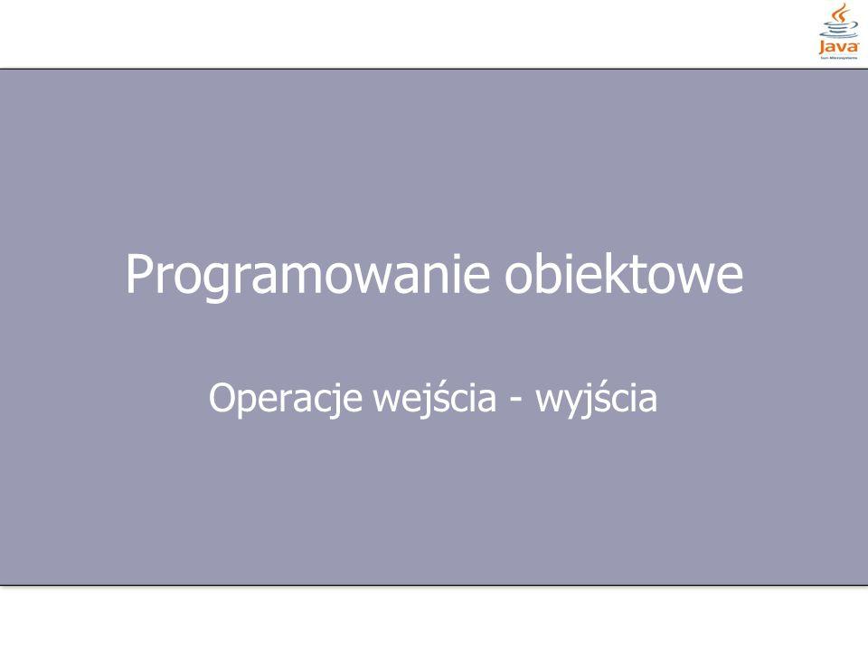 Programowanie obiektowe Operacje wejścia - wyjścia