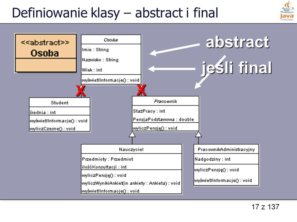 17 z 137 Definiowanie klasy – abstract i final abstract jeśli final X X