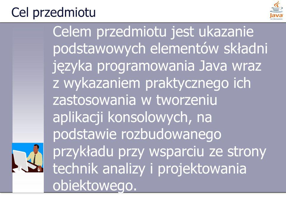Celem przedmiotu jest ukazanie podstawowych elementów składni języka programowania Java wraz z wykazaniem praktycznego ich zastosowania w tworzeniu ap