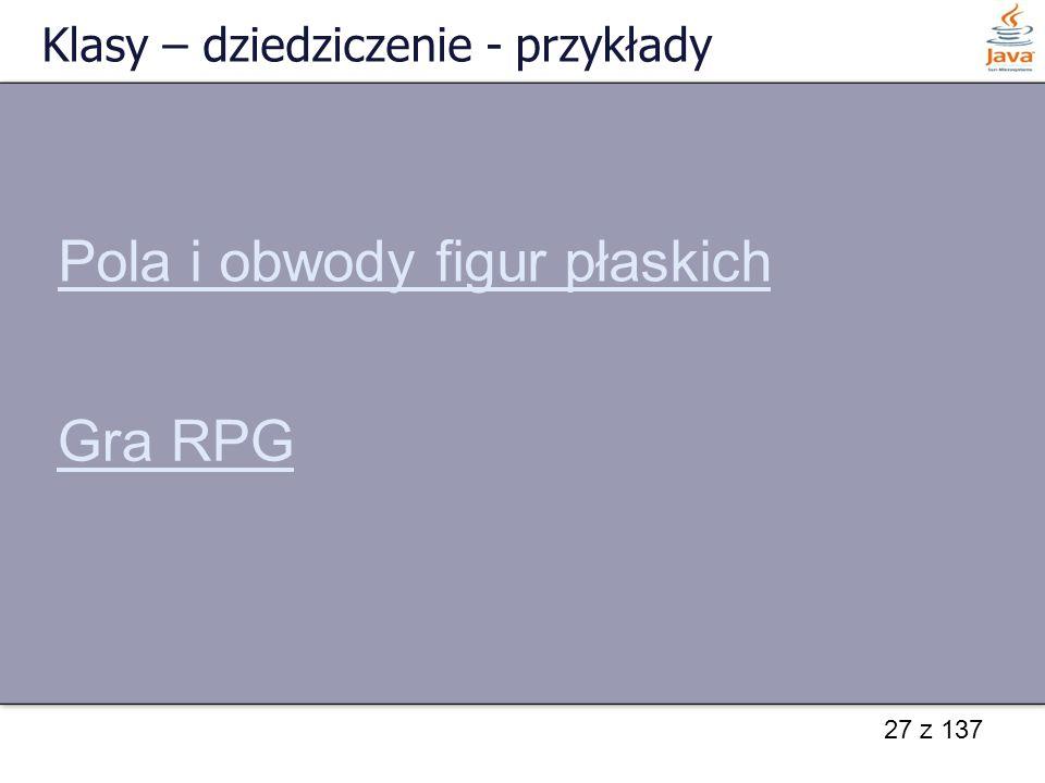 27 z 137 Klasy – dziedziczenie - przykłady Pola i obwody figur płaskich Gra RPG