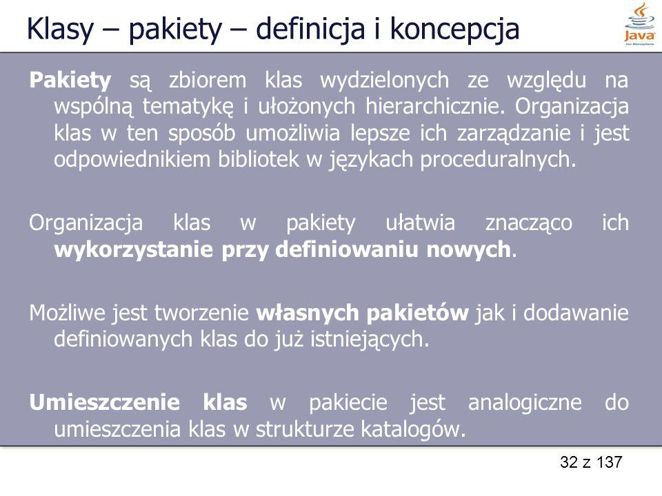 32 z 137 Klasy – pakiety – definicja i koncepcja Pakiety są zbiorem klas wydzielonych ze względu na wspólną tematykę i ułożonych hierarchicznie. Organ