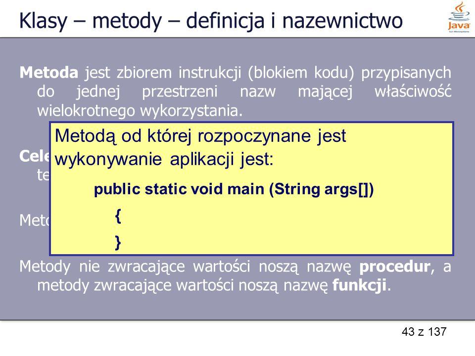 43 z 137 Klasy – metody – definicja i nazewnictwo Metoda jest zbiorem instrukcji (blokiem kodu) przypisanych do jednej przestrzeni nazw mającej właści