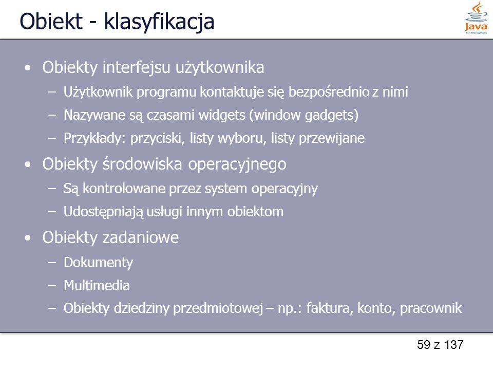 59 z 137 Obiekt - klasyfikacja Obiekty interfejsu użytkownika –Użytkownik programu kontaktuje się bezpośrednio z nimi –Nazywane są czasami widgets (wi