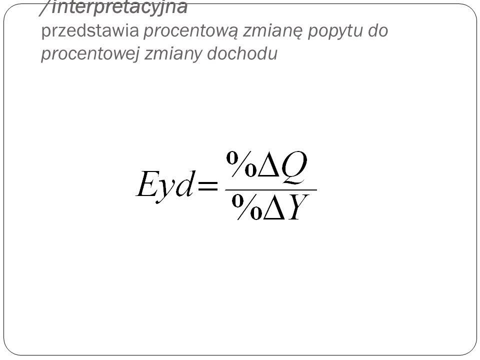 Wskaźnik dochodowej elastyczności popytu możemy liczyć trzema metodami : Metod ą współczynnikow ą (interpretacyjną) Metod ą punktow ą Metod ą łukow ą