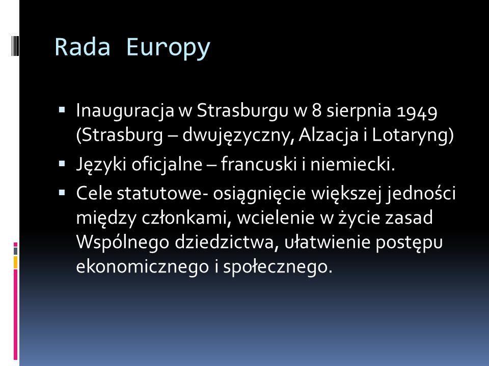 Rada Europy  Inauguracja w Strasburgu w 8 sierpnia 1949 (Strasburg – dwujęzyczny, Alzacja i Lotaryng)  Języki oficjalne – francuski i niemiecki.