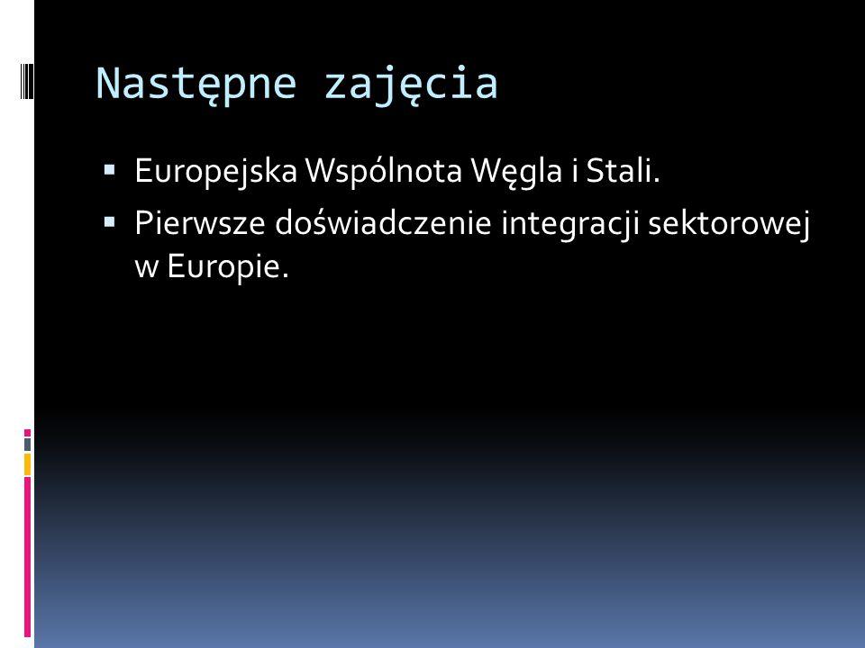 Następne zajęcia  Europejska Wspólnota Węgla i Stali.