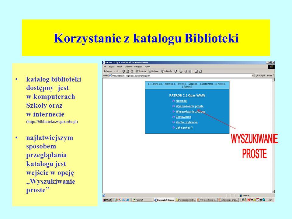 """Korzystanie z katalogu Biblioteki katalog biblioteki dostępny jest w komputerach Szkoły oraz w internecie (http://biblioteka.wspiz.edu.pl) najłatwiejszym sposobem przeglądania katalogu jest wejście w opcję """"Wyszukiwanie proste"""
