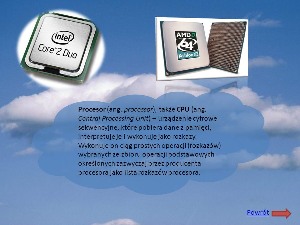 Procesor (ang. processor), także CPU (ang. Central Processing Unit) – urządzenie cyfrowe sekwencyjne, które pobiera dane z pamięci, interpretuje je i
