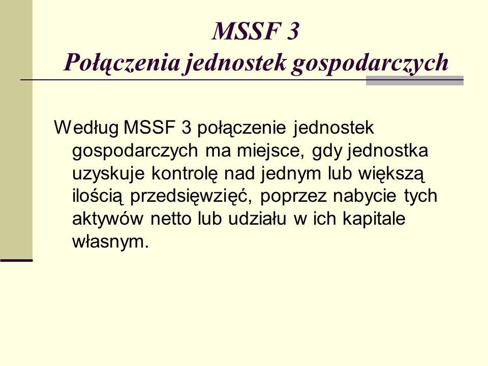 MSSF 3 Połączenia jednostek gospodarczych Według MSSF 3 połączenie jednostek gospodarczych ma miejsce, gdy jednostka uzyskuje kontrolę nad jednym lub większą ilością przedsięwzięć, poprzez nabycie tych aktywów netto lub udziału w ich kapitale własnym.