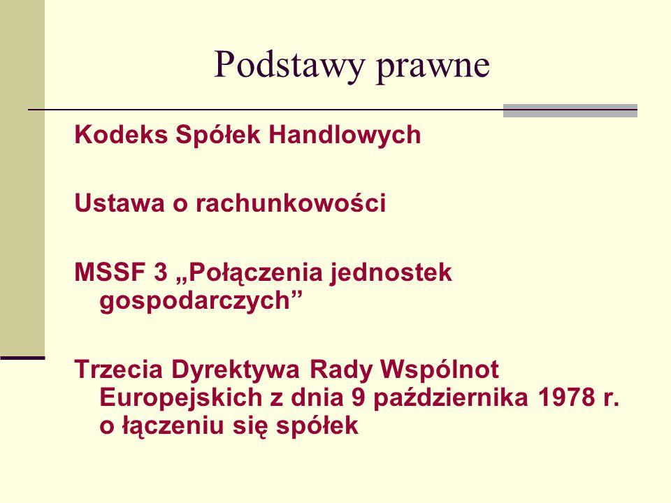 """Podstawy prawne Kodeks Spółek Handlowych Ustawa o rachunkowości MSSF 3 """"Połączenia jednostek gospodarczych Trzecia Dyrektywa Rady Wspólnot Europejskich z dnia 9 października 1978 r."""