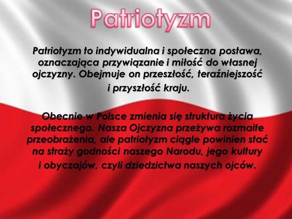 Patriotyzm to indywidualna i społeczna postawa, oznaczająca przywiązanie i miłość do własnej ojczyzny. Obejmuje on przeszłość, teraźniejszość i przysz