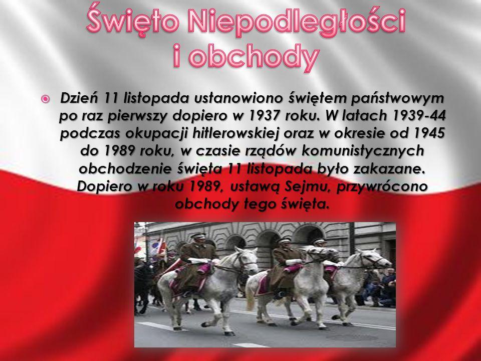  Dzień 11 listopada ustanowiono świętem państwowym po raz pierwszy dopiero w 1937 roku. W latach 1939-44 podczas okupacji hitlerowskiej oraz w okresi