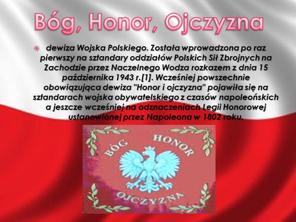  dewiza Wojska Polskiego. Została wprowadzona po raz pierwszy na sztandary oddziałów Polskich Sił Zbrojnych na Zachodzie przez Naczelnego Wodza rozka
