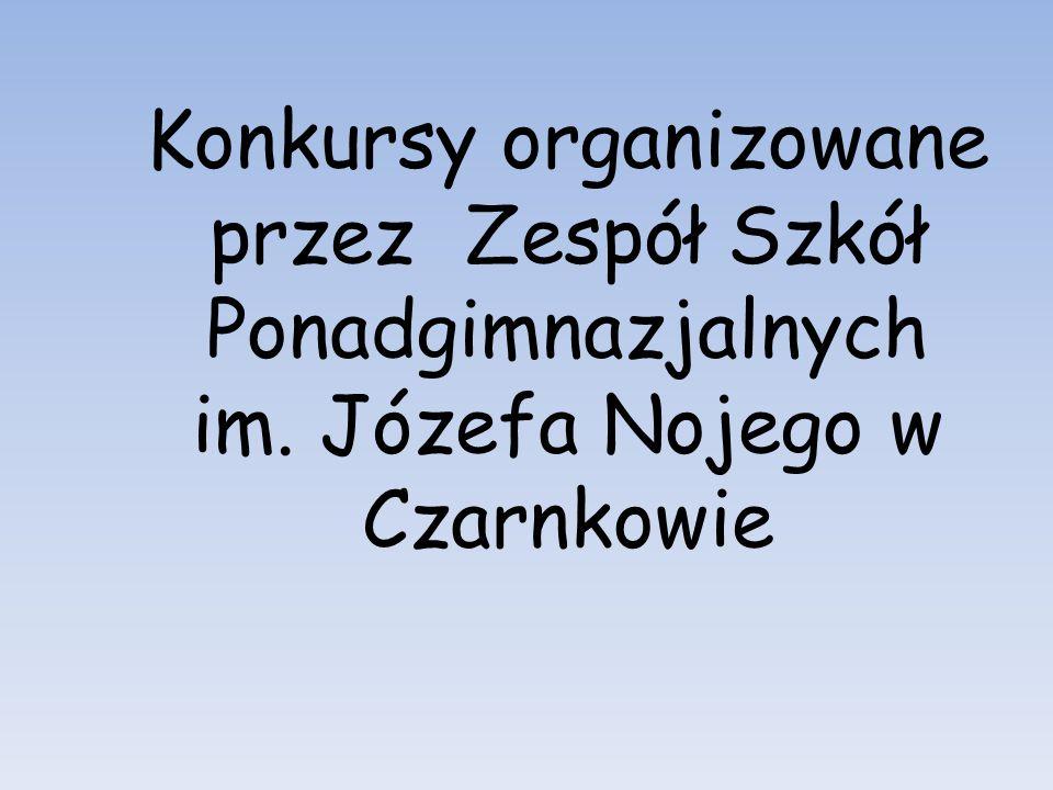 Konkursy organizowane przez Zespół Szkół Ponadgimnazjalnych im. Józefa Nojego w Czarnkowie