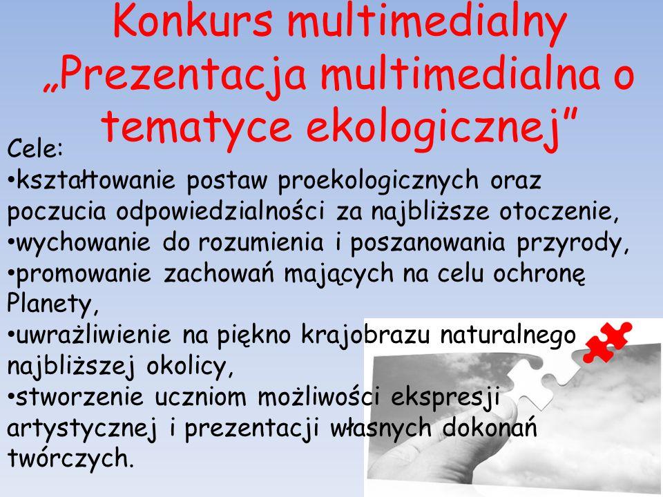 """Konkurs multimedialny """"Prezentacja multimedialna o tematyce ekologicznej"""" Cele: kształtowanie postaw proekologicznych oraz poczucia odpowiedzialności"""
