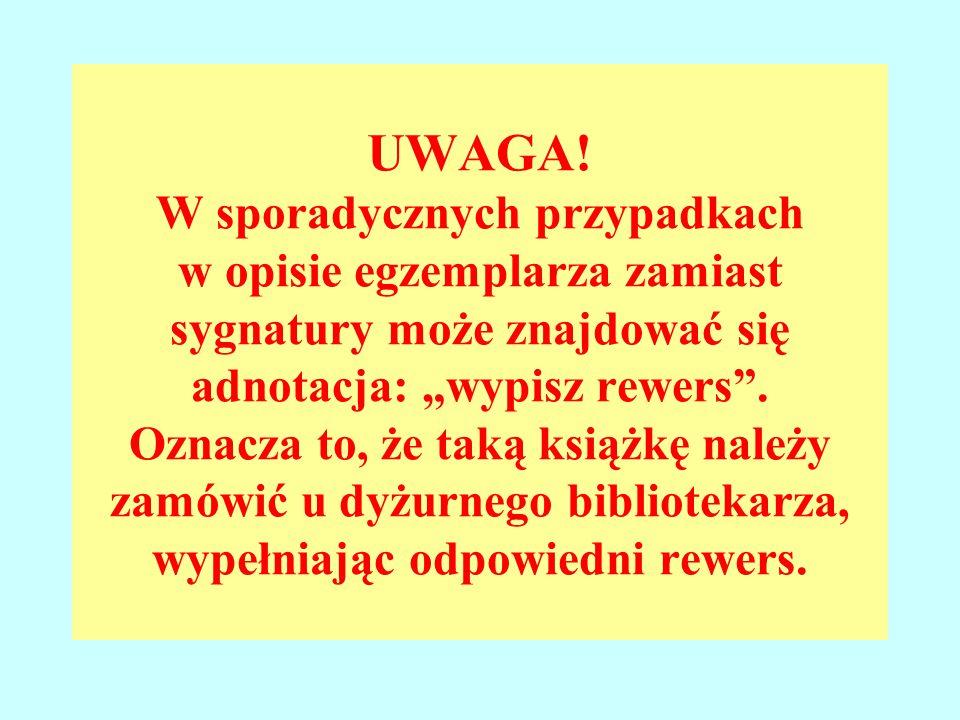 """UWAGA! W sporadycznych przypadkach w opisie egzemplarza zamiast sygnatury może znajdować się adnotacja: """"wypisz rewers"""". Oznacza to, że taką książkę n"""