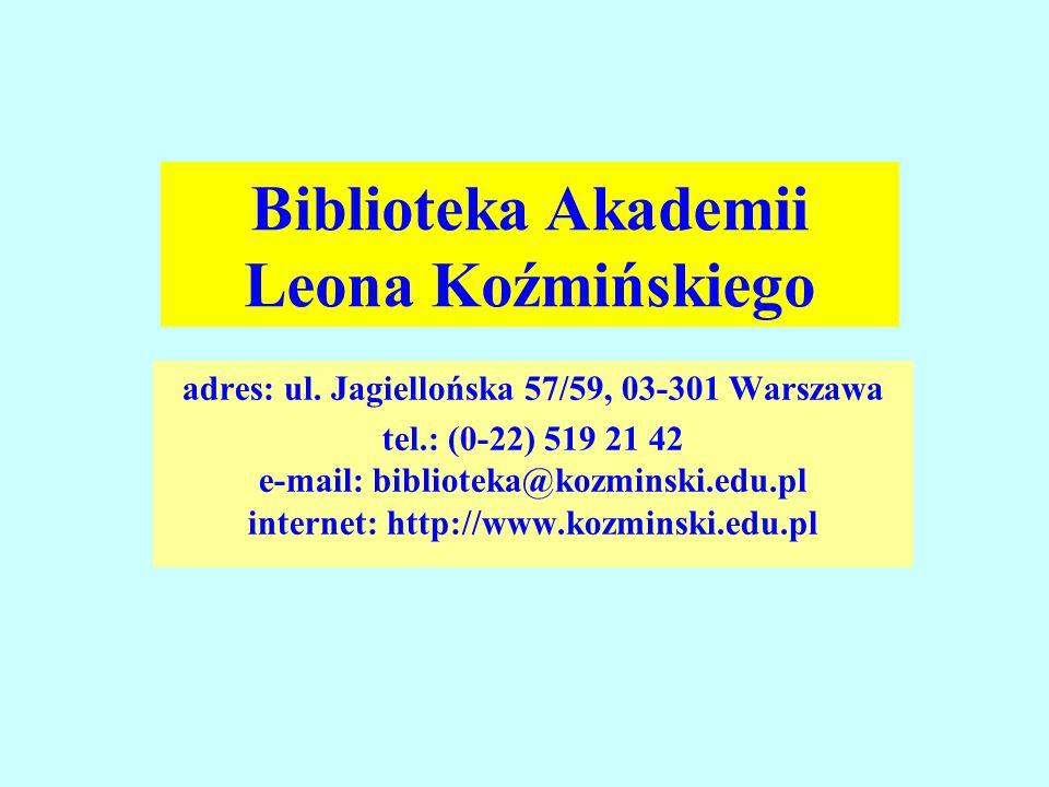 adres: ul. Jagiellońska 57/59, 03-301 Warszawa tel.: (0-22) 519 21 42 e-mail: biblioteka@kozminski.edu.pl internet: http://www.kozminski.edu.pl Biblio