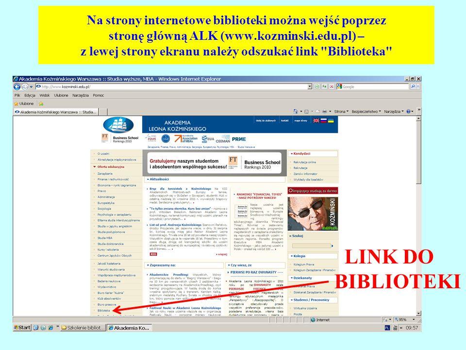 Na strony internetowe biblioteki można wejść poprzez stronę główną ALK (www.kozminski.edu.pl) – z lewej strony ekranu należy odszukać link