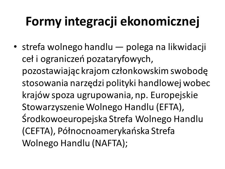 Formy integracji ekonomicznej unia celna — porozumienie handlowe, w którym członkowie oprócz likwidacji ceł i ograniczeń pozataryfowych, prowadzą wspólną politykę handlową wobec pozostałych krajów;