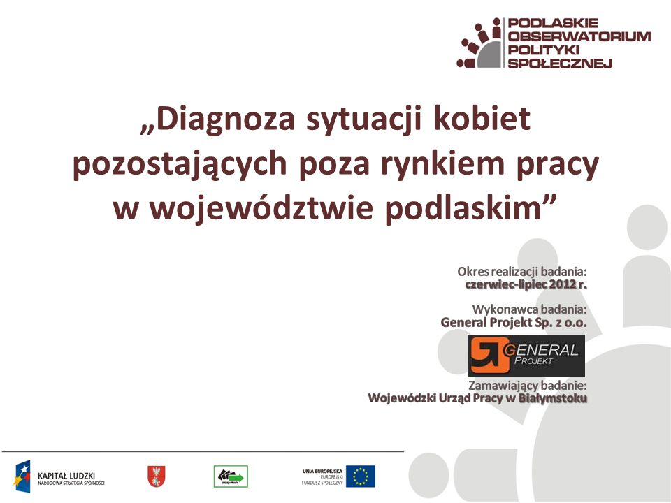 """""""Diagnoza sytuacji kobiet pozostających poza rynkiem pracy w województwie podlaskim"""""""