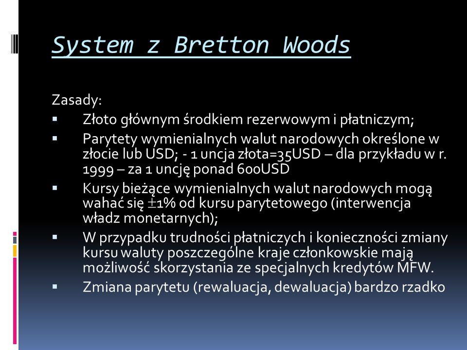 System z Bretton Woods Zasady:  Złoto głównym środkiem rezerwowym i płatniczym;  Parytety wymienialnych walut narodowych określone w złocie lub USD;
