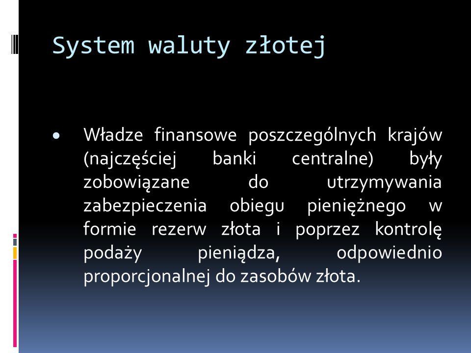 System waluty złotej  Władze finansowe poszczególnych krajów (najczęściej banki centralne) były zobowiązane do utrzymywania zabezpieczenia obiegu pie
