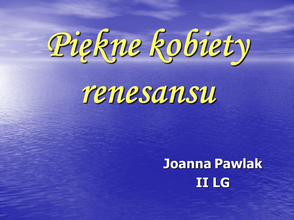 Piękne kobiety renesansu Joanna Pawlak II LG