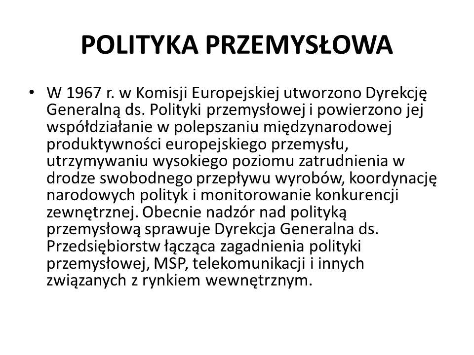 POLITYKA PRZEMYSŁOWA W 1967 r. w Komisji Europejskiej utworzono Dyrekcję Generalną ds. Polityki przemysłowej i powierzono jej współdziałanie w polepsz