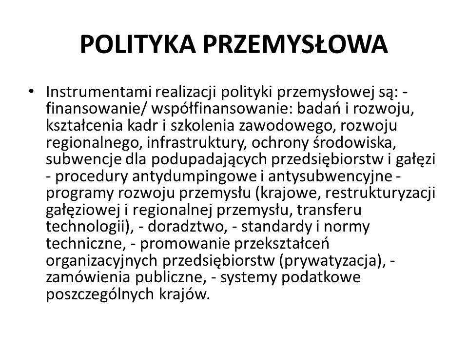 POLITYKA PRZEMYSŁOWA Instrumentami realizacji polityki przemysłowej są: - finansowanie/ współfinansowanie: badań i rozwoju, kształcenia kadr i szkolen