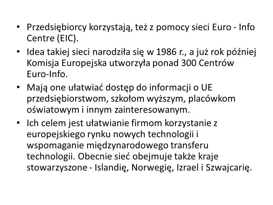 Przedsiębiorcy korzystają, też z pomocy sieci Euro - Info Centre (EIC). Idea takiej sieci narodziła się w 1986 r., a już rok później Komisja Europejsk