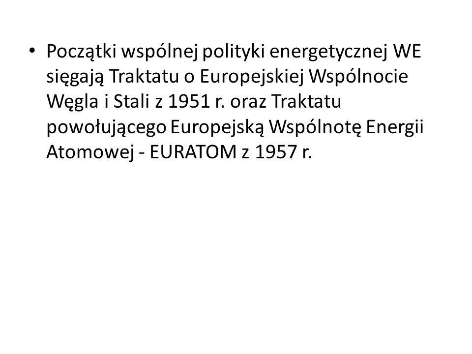 Początki wspólnej polityki energetycznej WE sięgają Traktatu o Europejskiej Wspólnocie Węgla i Stali z 1951 r. oraz Traktatu powołującego Europejską W