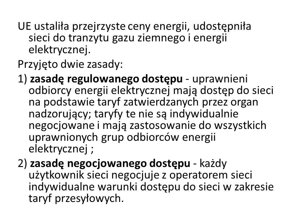UE ustaliła przejrzyste ceny energii, udostępniła sieci do tranzytu gazu ziemnego i energii elektrycznej. Przyjęto dwie zasady: 1) zasadę regulowanego