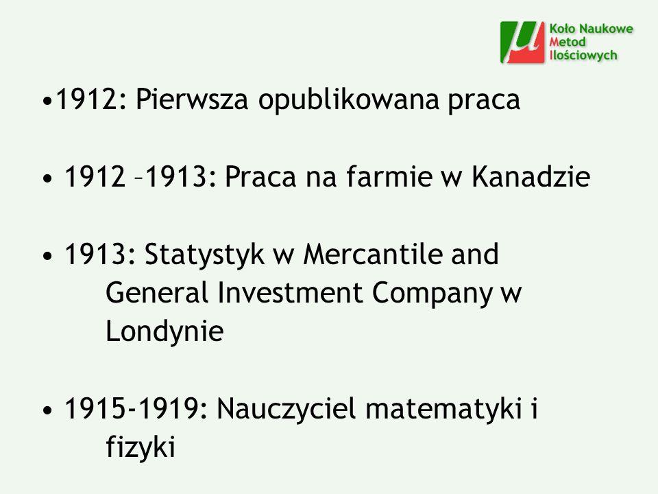 1912: Pierwsza opublikowana praca 1912 –1913: Praca na farmie w Kanadzie 1913: Statystyk w Mercantile and General Investment Company w Londynie 1915-1