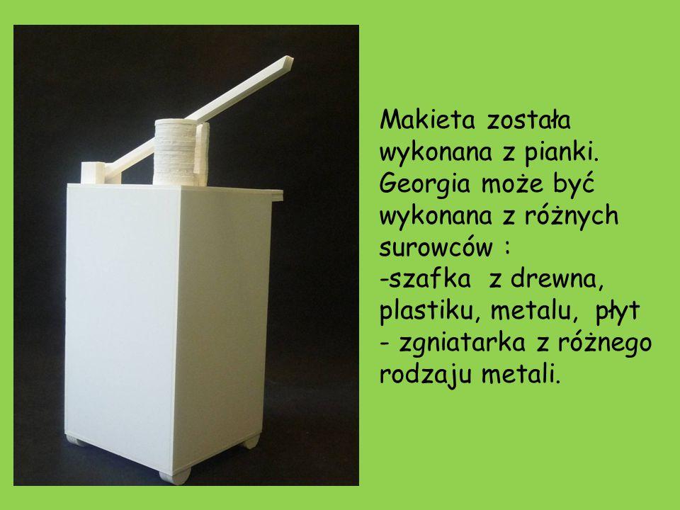 Makieta została wykonana z pianki. Georgia może być wykonana z różnych surowców : -szafka z drewna, plastiku, metalu, płyt - zgniatarka z różnego rodz