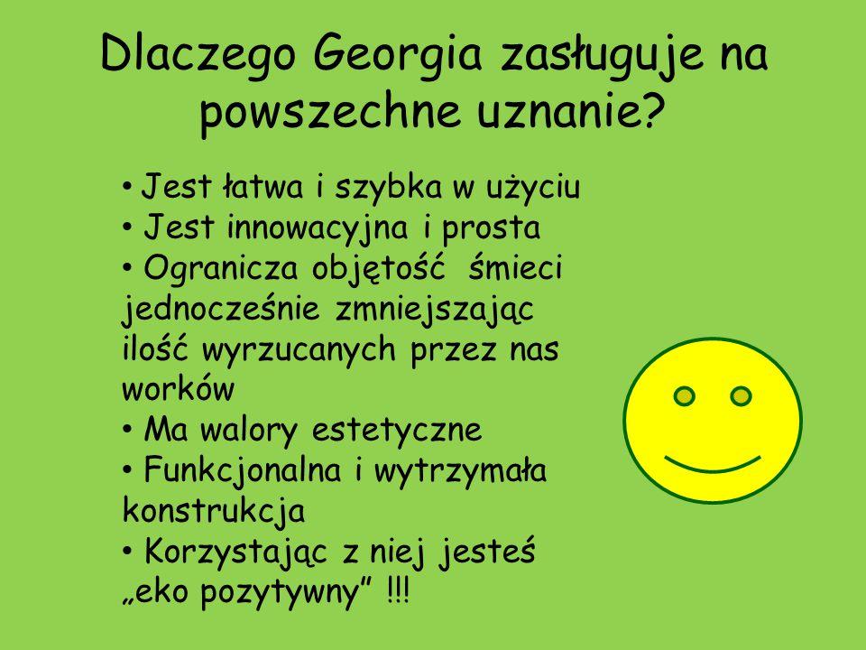Dlaczego Georgia zasługuje na powszechne uznanie? Jest łatwa i szybka w użyciu Jest innowacyjna i prosta Ogranicza objętość śmieci jednocześnie zmniej