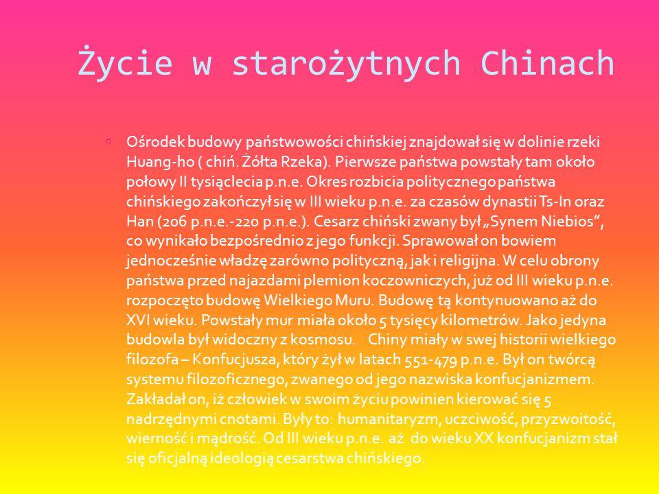 Życie w starożytnych Chinach  Ośrodek budowy państwowości chińskiej znajdował się w dolinie rzeki Huang-ho ( chiń.