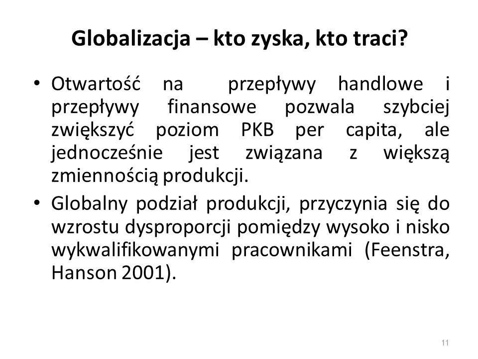 Globalizacja – kto zyska, kto traci? Otwartość na przepływy handlowe i przepływy finansowe pozwala szybciej zwiększyć poziom PKB per capita, ale jedno