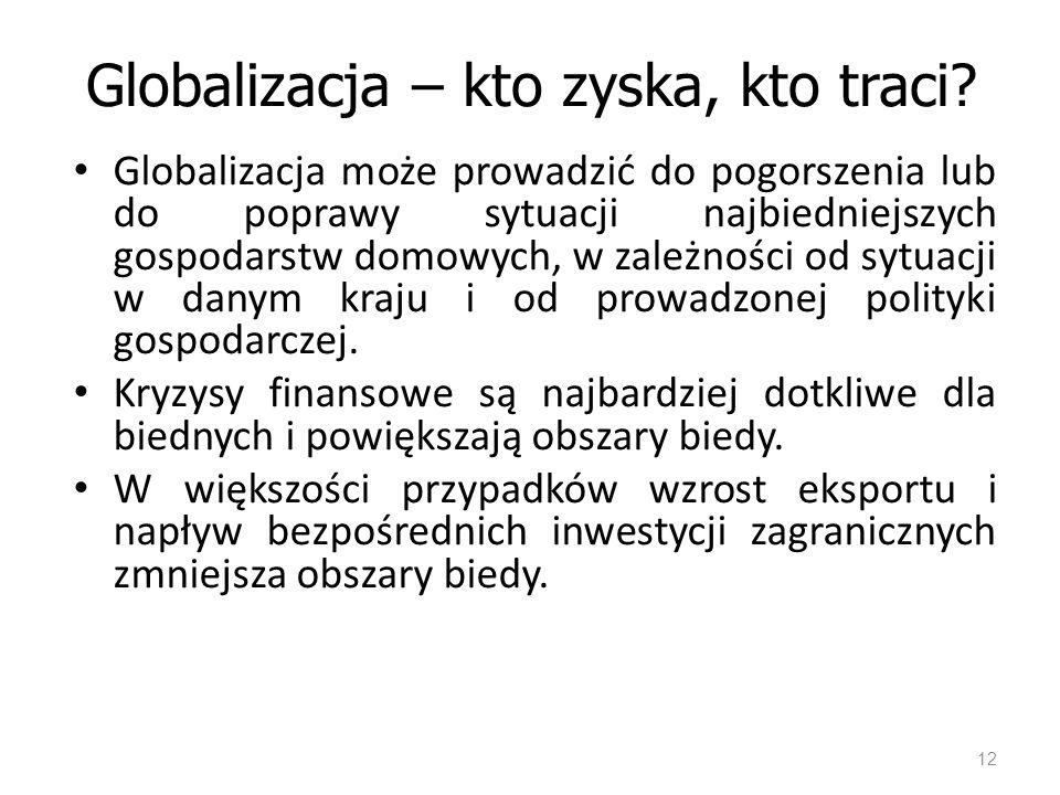Globalizacja – kto zyska, kto traci? Globalizacja może prowadzić do pogorszenia lub do poprawy sytuacji najbiedniejszych gospodarstw domowych, w zależ