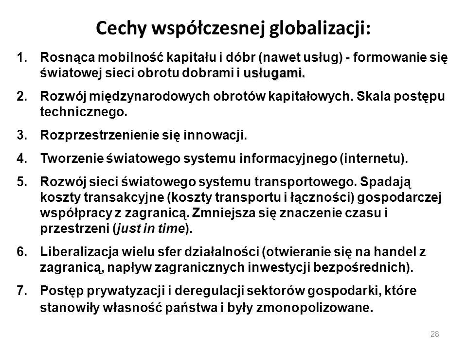 28 Cechy współczesnej globalizacji: usługami. 1.Rosnąca mobilność kapitału i dóbr (nawet usług) - formowanie się światowej sieci obrotu dobrami i usłu