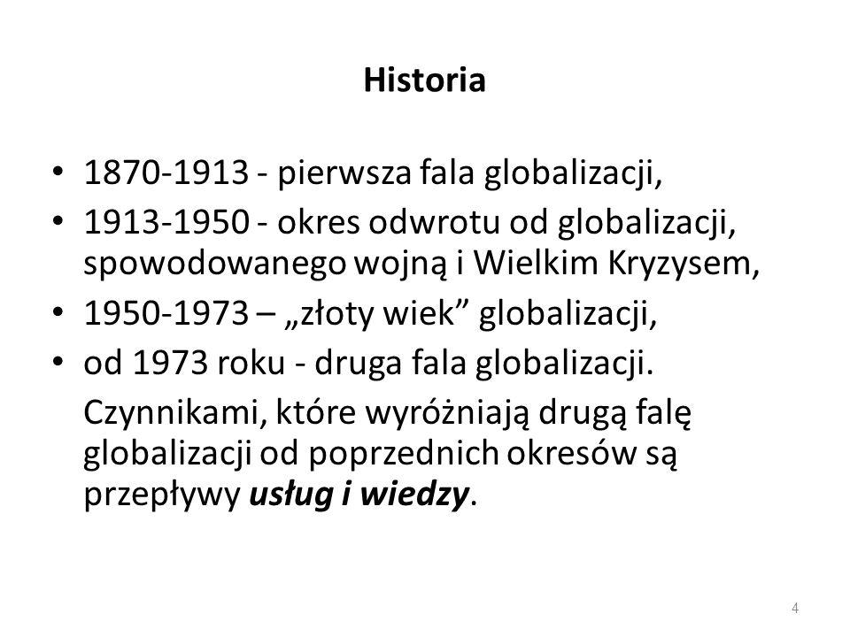 """Historia 1870-1913 - pierwsza fala globalizacji, 1913-1950 - okres odwrotu od globalizacji, spowodowanego wojną i Wielkim Kryzysem, 1950-1973 – """"złoty"""