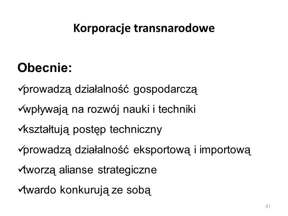 41 Korporacje transnarodowe Obecnie: prowadzą działalność gospodarczą wpływają na rozwój nauki i techniki kształtują postęp techniczny prowadzą działa