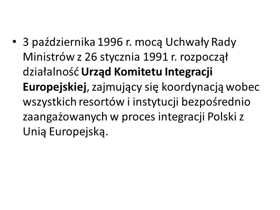 3 października 1996 r. mocą Uchwały Rady Ministrów z 26 stycznia 1991 r. rozpoczął działalność Urząd Komitetu Integracji Europejskiej, zajmujący się k