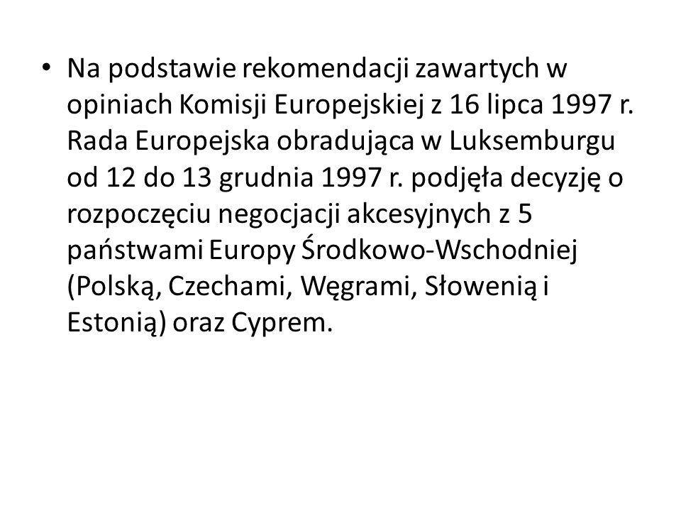 Na podstawie rekomendacji zawartych w opiniach Komisji Europejskiej z 16 lipca 1997 r. Rada Europejska obradująca w Luksemburgu od 12 do 13 grudnia 19