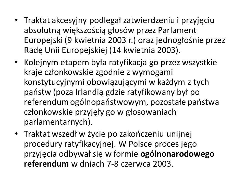Traktat akcesyjny podlegał zatwierdzeniu i przyjęciu absolutną większością głosów przez Parlament Europejski (9 kwietnia 2003 r.) oraz jednogłośnie przez Radę Unii Europejskiej (14 kwietnia 2003).
