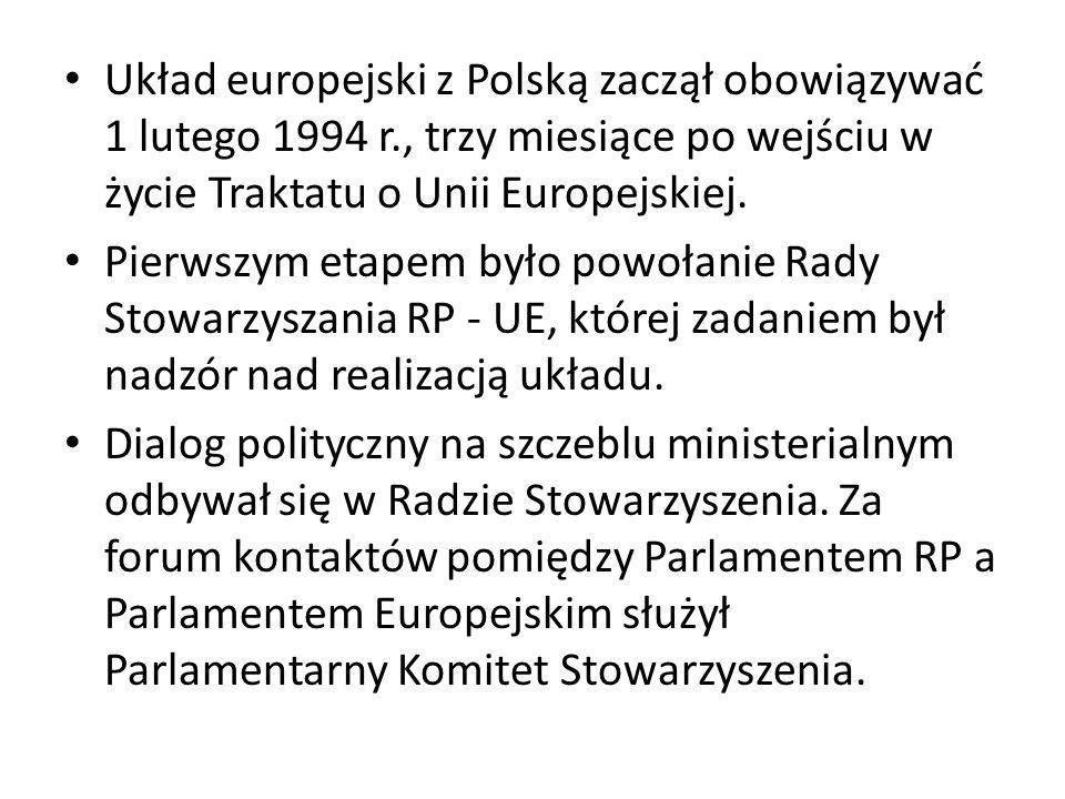 Układ europejski z Polską zaczął obowiązywać 1 lutego 1994 r., trzy miesiące po wejściu w życie Traktatu o Unii Europejskiej. Pierwszym etapem było po