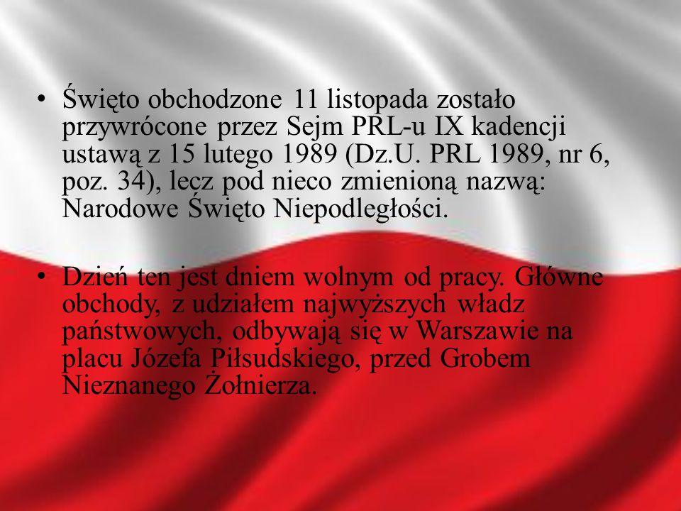 Święto obchodzone 11 listopada zostało przywrócone przez Sejm PRL-u IX kadencji ustawą z 15 lutego 1989 (Dz.U. PRL 1989, nr 6, poz. 34), lecz pod niec