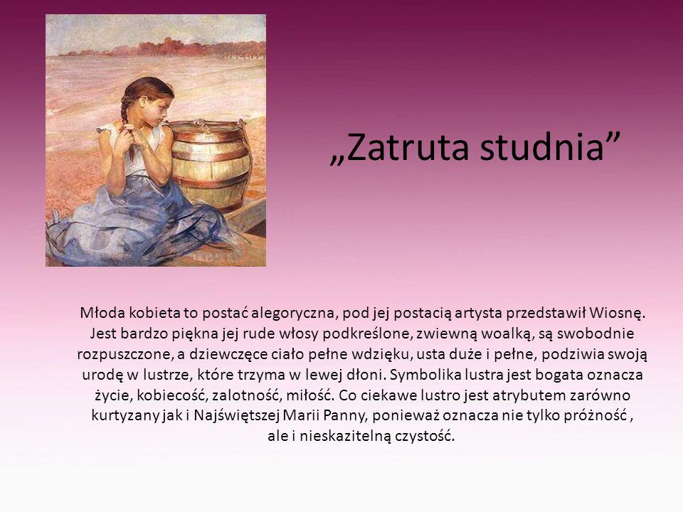 """""""Zatruta studnia"""" Młoda kobieta to postać alegoryczna, pod jej postacią artysta przedstawił Wiosnę. Jest bardzo piękna jej rude włosy podkreślone, zwi"""