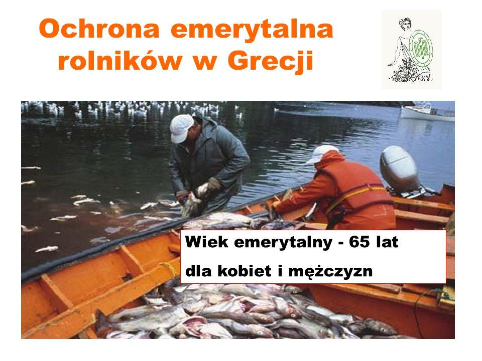 Ochrona emerytalna rolników w Grecji Wiek emerytalny - 65 lat dla kobiet i mężczyzn